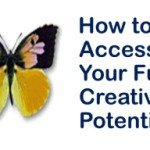 Are You Accessing Your Full Creative Potential?
