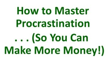 How to Master Procrastination (So You Can Make More Money!)