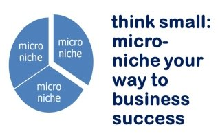 Think Small: Micro-Niche Your Way to Business Success