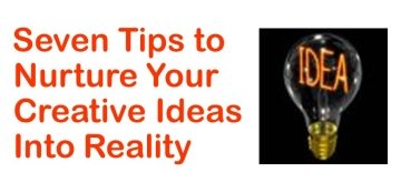 Shifting Your Ideas Into Action: Seven Tips to Nurture Your Creative Ideas Into Reality
