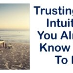 Trusting Your Intuition: You Already Know What to Do